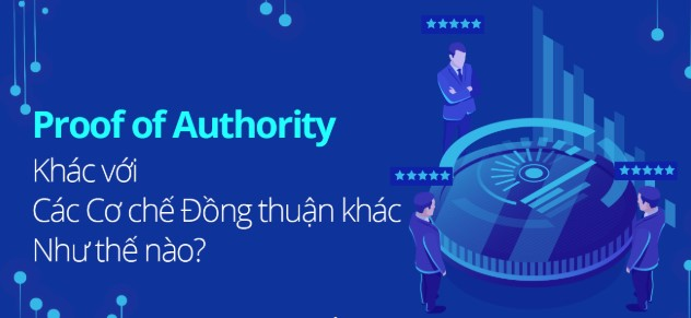 Proof of Authority, Proof of work và Proof of Stake