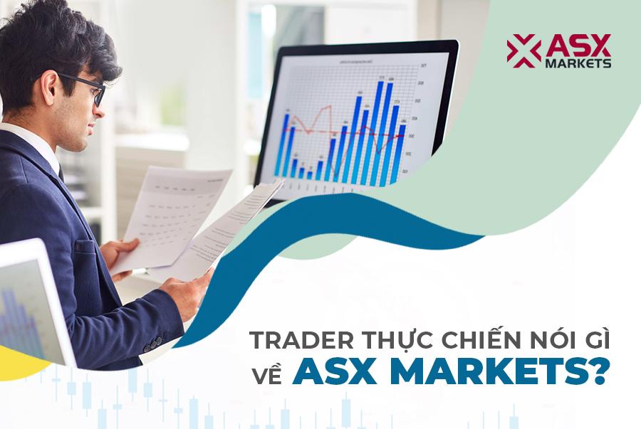 Trader Thực Chiến Nói Gì Về ASX Markets?